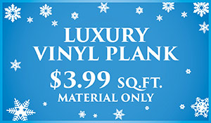 New Year New Floor sale. Luxury vinyl plank only $3.99 sq. st. material only. Regularly $7.99 sq. ft. See store for details. Not valid with any other offers.